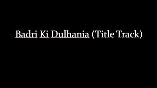 (LYRiCS)Badri Ki Dulhania (Title Track) -| Varun Dhawan, Alia Bhatt | Bhadrinath