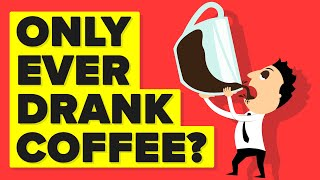 What Would Happen To Your Body If You Only Drank Coffee And Nothing Else?
