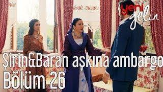 Download Yeni Gelin 26. Bölüm - Şirin&Baran Aşkına Ambargo Video