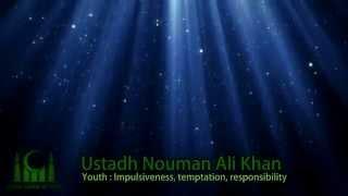 Youth: Impulsiveness, temptation, & responsibility - Nouman Ali Khan
