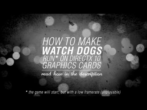 How To Make Watch Dogs Run On DirectX 10 Graphics Cards