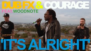 DUB FX & COURAGE 'IT'S ALRIGHT'