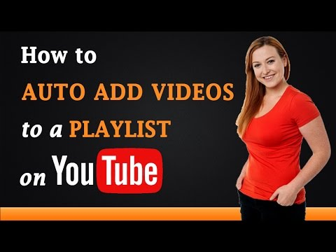 How to Automatically Add Videos to a Playlist on YouTube