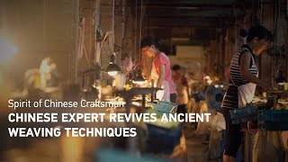Chinese expert revives ancient weaving techniques