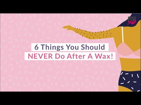 6 Things You Should Never Do After A Wax - POPxo
