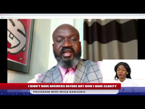 2018-06-05: I DIDN'T HAVE ANSWERS BEFORE BUT NOW I HAVE CLARITY. PROGRAM WITH WOLE BANJOKO (PART 2)
