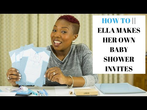 HOW TO    ELLA MAKES HER OWN BABY SHOWER INVITES