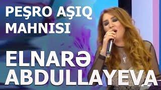 Elnarə Abdullayeva Peşro Aşıq Mahnısı (18.04.2019)