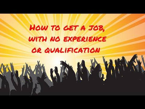 How to get a job, with no experience or qualification