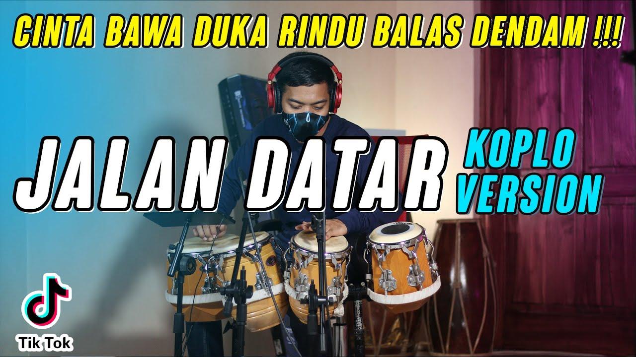 CINTA BAWA DUKA RINDU BALAS DENDAM (JALAN DATAR) | KOPLO VERSION COVER VIRAL 2021
