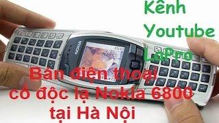 ( Bán Nokia 6800 tại Hà Nội ) Trên tay Nokia 6800 điện thoại cổ, độc , lạ