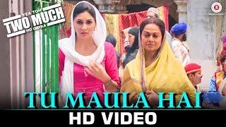 Tu Maula Hai - Yea Toh Two Much Ho Gayaa | Pooja Chopra & Zarina Wahab | Mohd. Shafi