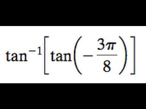 tan^-1[tan(-3pi/8)]