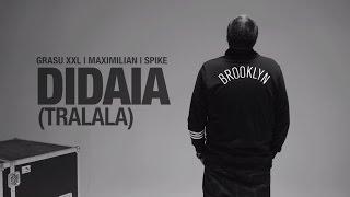 Download Grasu XXL | Maximilian | Spike - Didaia (TraLaLa) (Videoclip Oficial)