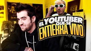 """EL YOUTUBER QUE SE """"ENTIERRA"""" VIVO"""