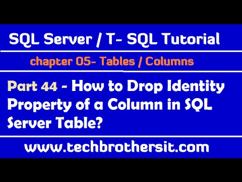 How to Drop Identity Property of a Column in SQL Server Table - SQL Server Tutorial Part 44