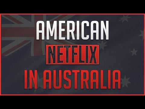 How to Get American Netflix in Australia - Working 2017