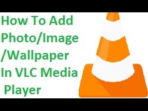 How To Add Photo/Image/Wallpaper In VLC Media Player Tips/Trick Hindi हिंदी HD 720P 1080P