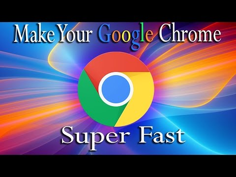 How To Make Google Chrome Run Amazing Faster 2015