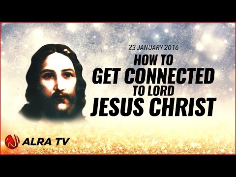 How To Get Connected To Lord Jesus Christ - Younus AlGohar