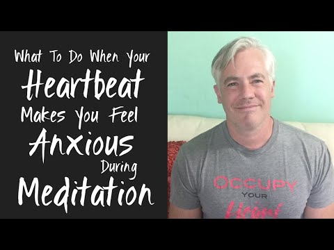 What to do when your heartbeat makes you anxious during meditation