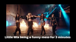 little mix being a funny mess for 3 minutes