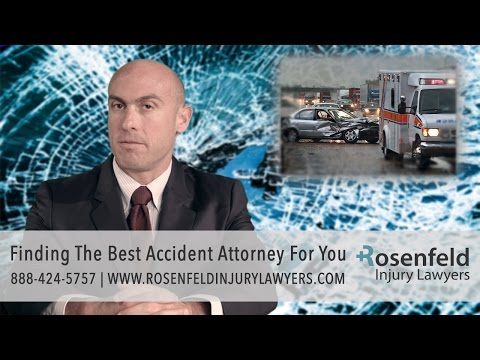 Finding The Best Accident Attorney For You - Rosenfeld Injury Lawyers