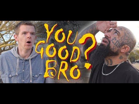 You Good Bro?