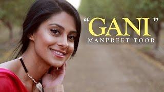 "Manpreet Toor | ""Gani"" (Akhil Feat Manni Sandhu)"
