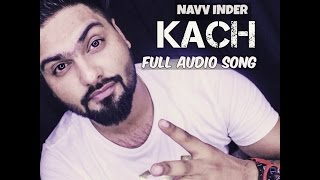 Navv Inder | Kach | Desi Routz | Full Audio Song | Latest punjabi song
