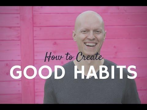 How to Create Good Habits
