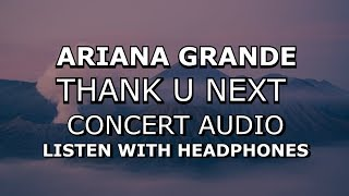 Ariana Grande  Thank U Next Concert Audio