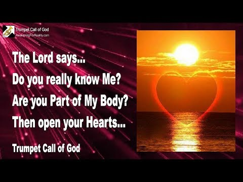 DO YOU REALLY KNOW ME... ARE YOU PART OF MY BODY? THEN OPEN YOUR HEARTS ❤️ TRUMPET CALL OF GOD
