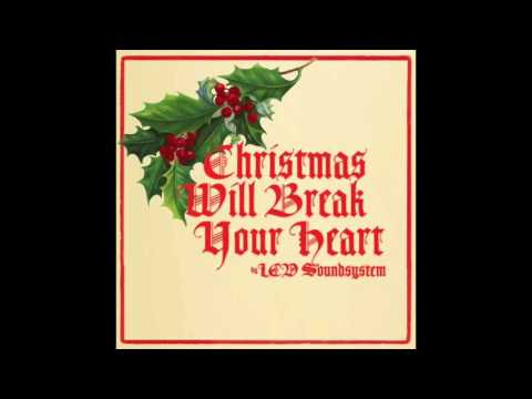 LCD Soundsystem - Christmas Will Break Your Heart