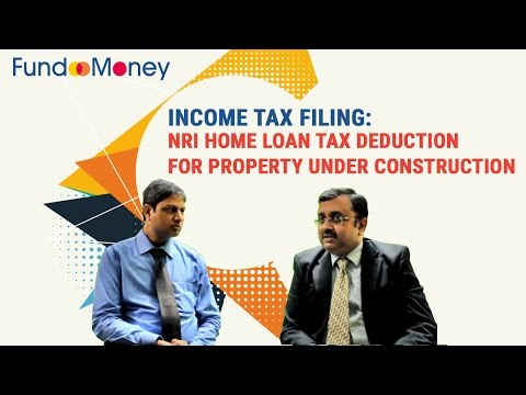 Income Tax Filing: NRI Home Loan Tax Deduction for Property Under Construction