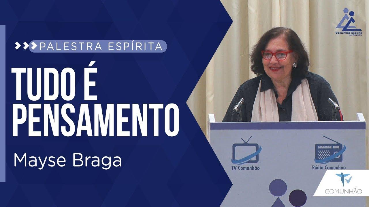 Mayse Braga | TUDO É PENSAMENTO (PALESTRA ESPÍRITA)