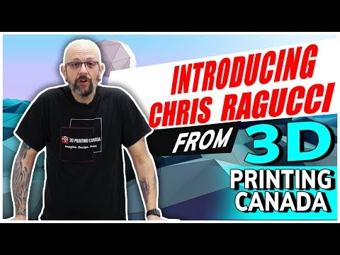 Introducing Chris Ragucci from 3D Printing Canada