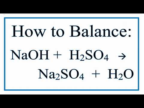 How to Balance H2SO4 +  NaOH  = H2O + Na2SO4  (Sodium Hydroxide and Sulfuric Acid)