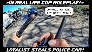 In Real Life Cop Roleplay | Loyalist Steals Police Car Leads Highspeed Chase!