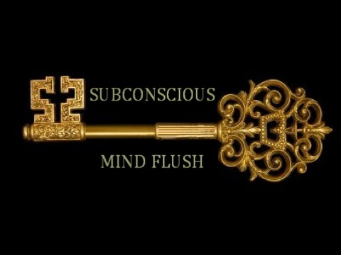 SUBLIMINAL SUBCONSCIOUS MIND FLUSH