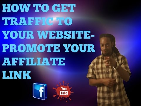 How to get traffic to your website -  promote your affiliate link