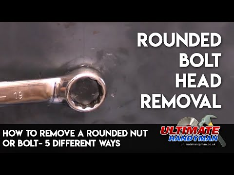 How to remove a rounded nut or bolt- 5 different ways