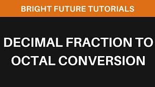 Decimal Fraction To Octal Conversion