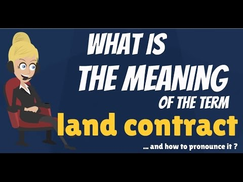What is LAND CONTRACT? What does LAND CONTRACT mean? LAND CONTRACT meaning, definition & explanation