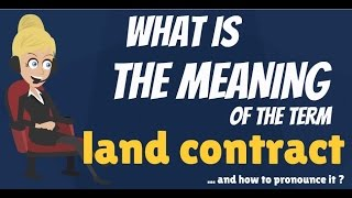 What Is Land Contract What Does Land Contract Mean Land Contract Mean