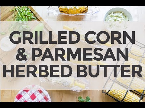 Grilled Corn with Herbed Parmesan Butter