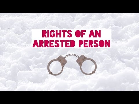 What to do if the police tries to arrest you- Rights of an arrested person