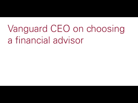 Vanguard CEO on choosing a financial advisor