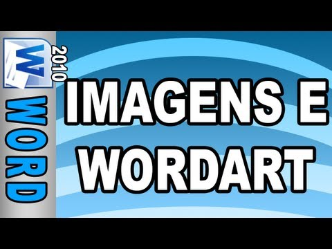 Imagens e WordArt - Microsoft Word 2010 (Aula 2)