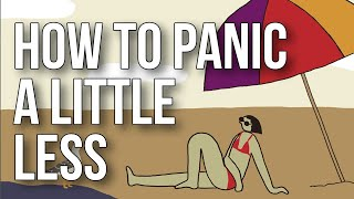 How to Panic a Little Less